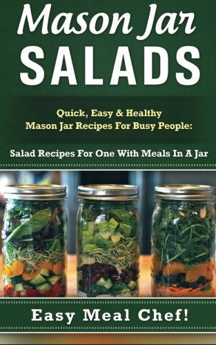 9781511486231: Mason Jar Salads: Quick, Easy & Healthy Mason Jar Recipes For Busy People: Salad Recipes For One With Meals In A Jar