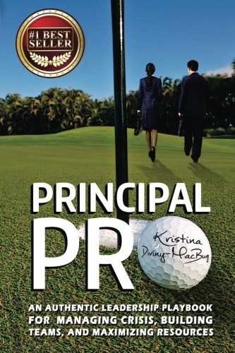 9781511487498: Principal Pro: An Authentic Leadership Playbook for Managing Crisis, Building Teams, and Maximizing Resources