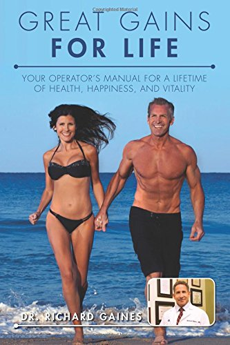 Great Gains for Life: Your Operator's Manual for a Lifetime of Health, Happiness, and Vitality...