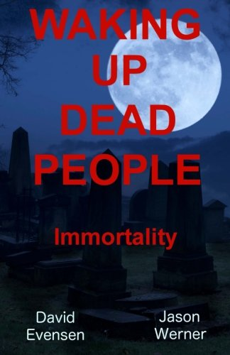 9781511491464: Waking Up Dead People: Immortality