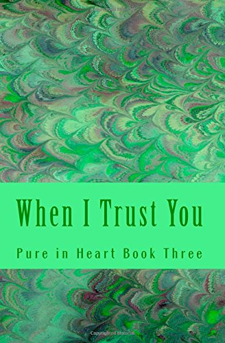 9781511492416: When I Trust You (Pure in Heart) (Volume 3)