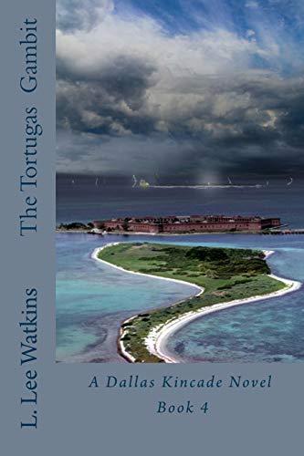 9781511493536: The Tortugas Gambit: A Dallas Kincade Novel Book 4 (The Dallas Kincade Series) (Volume 4)