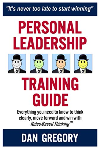 9781511494489: Personal Leadership Training Guide: Everything you need to know to think clearly, move forward and win with Rules-Based Thinking