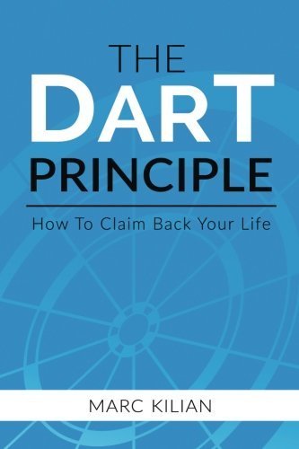 9781511496889: The DART Principle: How to Claim Back Your Life