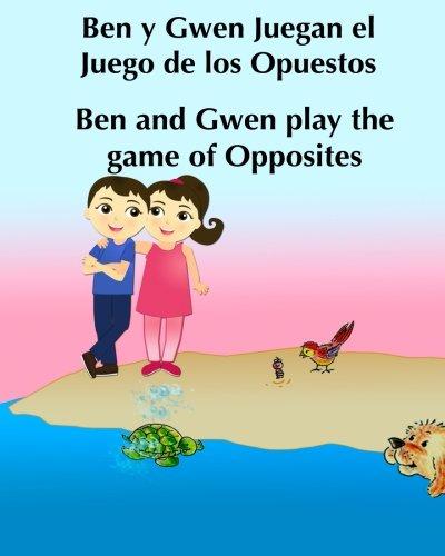 9781511497169: Ben y Gwen Juegan el Juego de los Opuestos. Ben and Gwen Play the Game of Opposi: Libro infantil ilustrado espa�ol-ingl�s(Edici�n biling�e)Libros ... 4 (Libros infantiles: Edici�n biling�e)