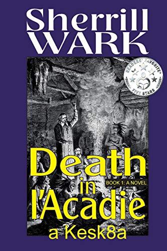 9781511501156: Death in l'Acadie: A Kesk8a Story