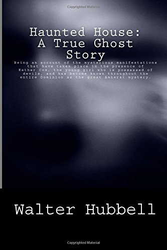 Haunted House: A True Ghost Story: Being: Hubbell, Walter