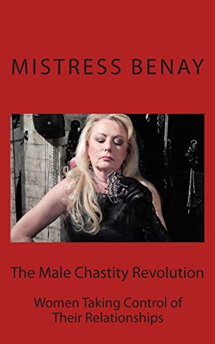 9781511503501: The Male Chastity Revolution: Women Taking Control of Their Relationships