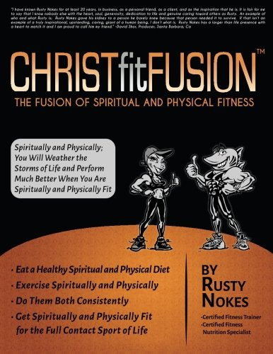 Christ fit Fusion: The Fusion of Spiritual & Physical Fitness: Rusty Nokes