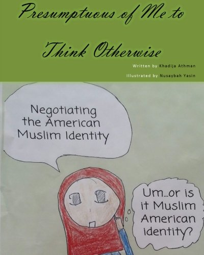 9781511505154: Presumptuous of Me to Think Otherwise: Negotiating the American Muslim Identity