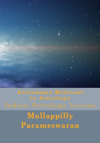 Astronomy Relevant to Astrology: Indian Astrology Lessons: Mullappilly Parameswaran