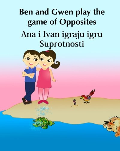9781511508285: Croatian Book: Ben & Gwen play the Game of Opposites. Ana i Ivan igraju igru Sup: Children's Picture book English Croatian (Bilingual Edition), ... 4 (Bilingual Croatian books for children)