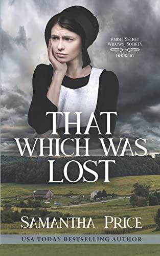 That Which Was Lost (Amish Secret Widows' Society) (Volume 10): Price, Samantha