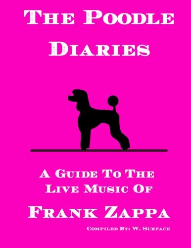 9781511510578: The Poodle Diaries: A Guide To The Live Music Of Frank Zappa
