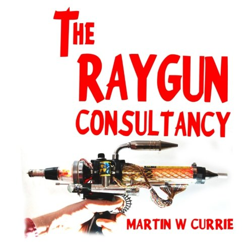 9781511511056: The Raygun Consultancy: Worried about Ray Guns, no? I'm the reason.