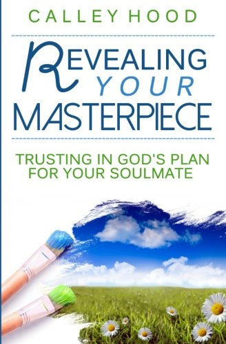 9781511511889: Revealing Your Masterpiece: Trusting in God's Plan for Your Soulmate