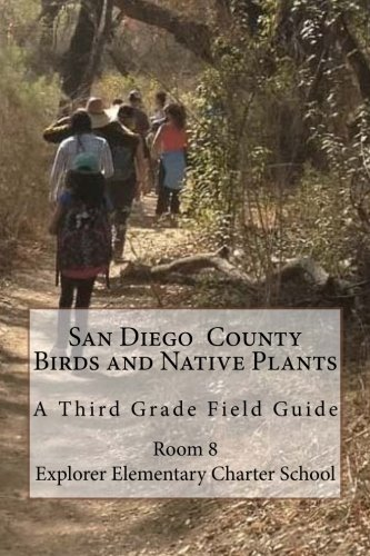 9781511513111: San Diego County Birds and Native Plants:A Third Grade Field Guide: Through the Eyes of a Third-Grader