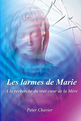 9781511513357: Les larmes de Marie - A la recherche du vrai coeur de la Mère (French Edition)