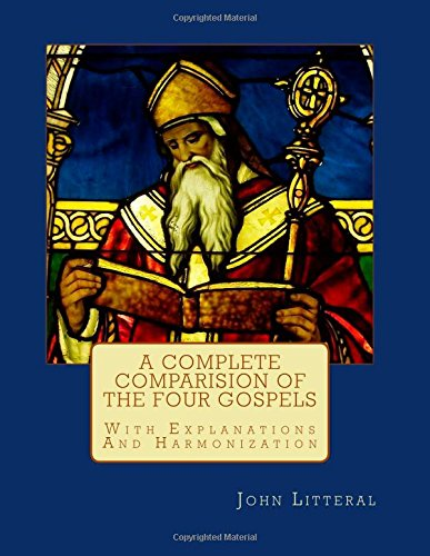 9781511513982: A Complete Comparision Of The Four Gospels: All Four Gospels With Parallel Passages Side-by-side With Explanations And Harmonization