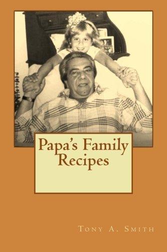 Papa's Family Recipes: Smith, Tony A