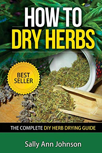 9781511516921: How To Dry Herbs: The Complete DIY Herb Drying Guide