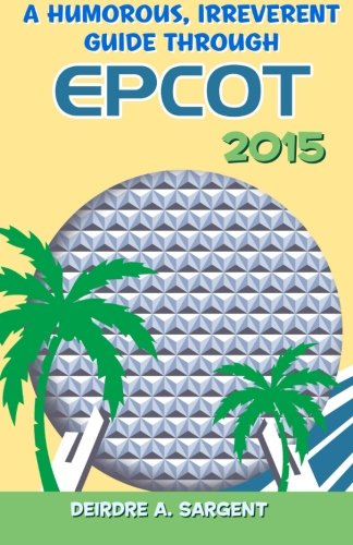 9781511517089: A Humorous, Irreverent Guide Through EPCOT
