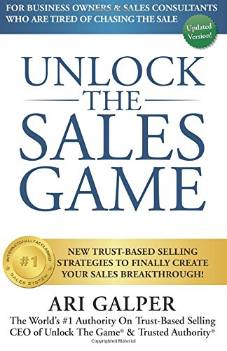 9781511518581: Unlock The Sales Game: New Trust-Based Selling Strategies To Finally Create Your Sales Breakthrough