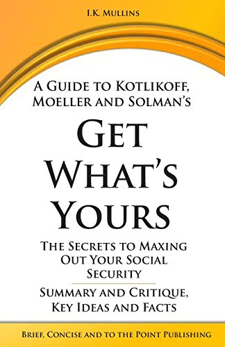 Summary and Critique, Key Ideas and Facts: A Guide to: Get What's Yours: The Secrets to Maxing ...