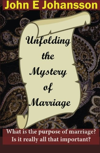 9781511519182: Unfolding the Mystery of Marriage: What is the purpose of marriage? Is it really all that important?