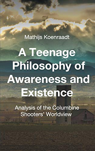 9781511520003: A Teenage Philosophy of Awareness and Existence: Analysis of the Columbine Shooters' Worldview