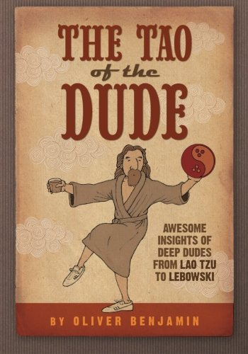 9781511520614: The Tao of the Dude: Awesome Insights of Deep Dudes from Lao Tzu to Lebowski