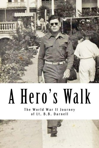 9781511521598: A Hero's Walk: The World War II Journey of Lt. B.B. Darnell