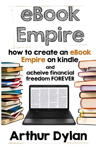 9781511523042: eBook Empire: How to Create an eBook Empire on Kindle and Achieve Financial Freedom Forever