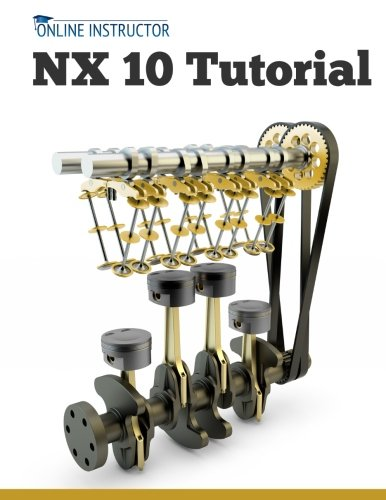 9781511523790: NX 10 Tutorial: Sketching, Feature Modeling, Assemblies, Drawings, Sheet Metal, and Simulation basics