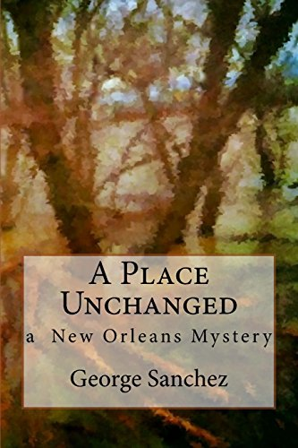 9781511525046: A Place Unchanged: A Jeff Chaussier New Orleans Mystery