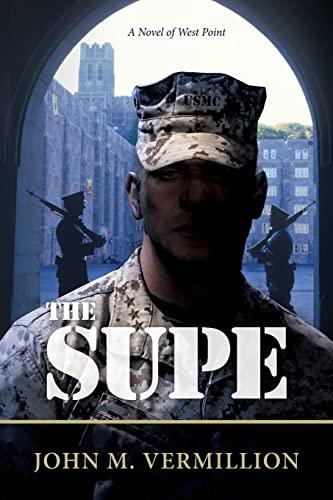 The Supe: A Novel of West Point: Vermillion, John M.