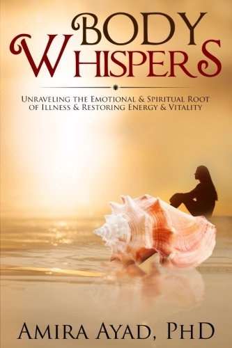 9781511525923: Body Whispers: Unraveling the Emotional & Spiritual Root of Illness and Restoring Energy & Vitality