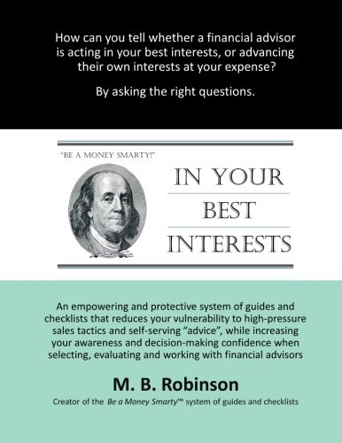 9781511526456: In Your Best Interests: An empowering and protective system of guides and checklists that reduces your vulnerability to high-pressure sales tactics ... when interacting with financial advisors