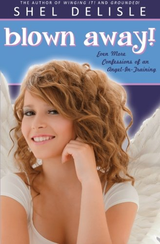 9781511528399: Blown Away!: Even More Confessions on an Angel in Training (Volume 3)