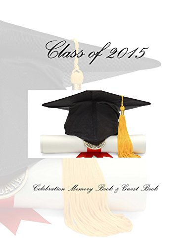 Class of 2015: Celebration Memory Book & Guest Book: Graduation Gifts