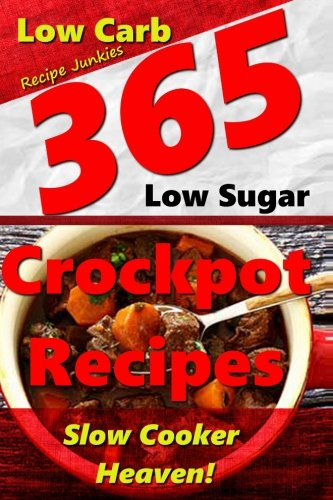 9781511531047: Slow Cooker Heaven! - 365 Crockpot Recipes - A Delicious Variety of Low Carb, Low Sugar Slow Cooker Recipes (Crockpot Recipes - Slow Cooker Recipes - Low Carb Recipes)