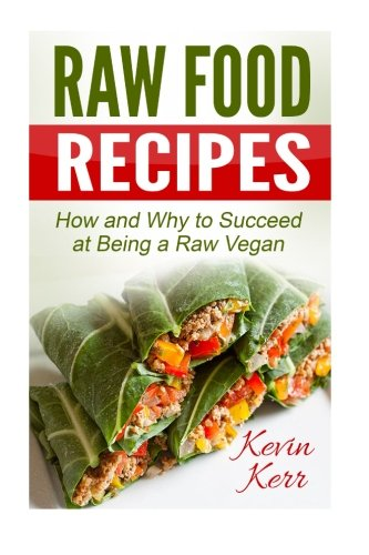 9781511531566: Raw Food Recipes: How and Why to Succeed at Being a Raw Vegan.