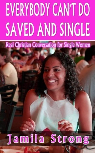 9781511532082: Everybody Can't Do Saved and Single: Real Christian Conversation for Single Women