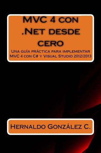 9781511532136: MVC 4 con .Net desde cero: Guía práctica para implementar MVC 4 con C# y Visual Studio 2012/2013 (Spanish Edition)