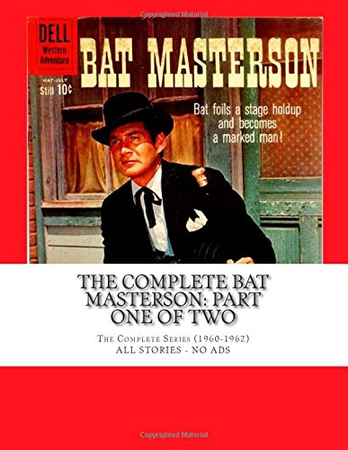 9781511532280: The Complete Bat Masterson: Part One Of Two: The Complete Series (1960-1962) -- All Stories - No Ads