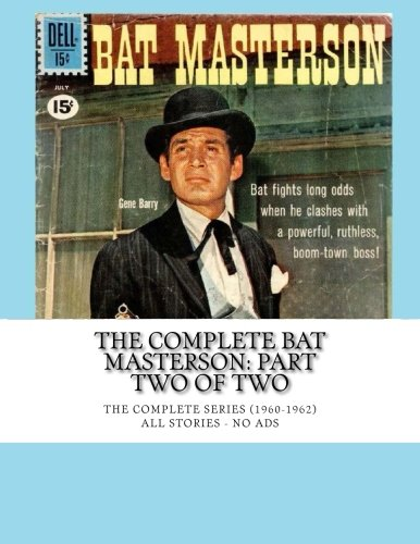 9781511532600: The Complete Bat Masterson: Part Two Of Two: The Complete Series (1960-1962) -- All Stories - No Ads