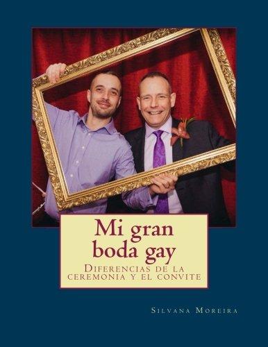 9781511537681: Mi gran boda gay: Organiza tu boda Gay con los protocolos y costumbres propias (Spanish Edition)