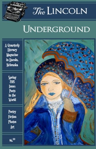 9781511538992: The Lincoln Underground Literary Magazine - Spring 2015 Issue: Poets in the World