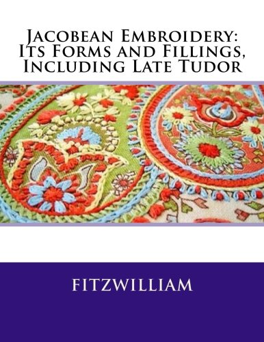 9781511540520: Jacobean Embroidery: Its Forms and Fillings, Including Late Tudor