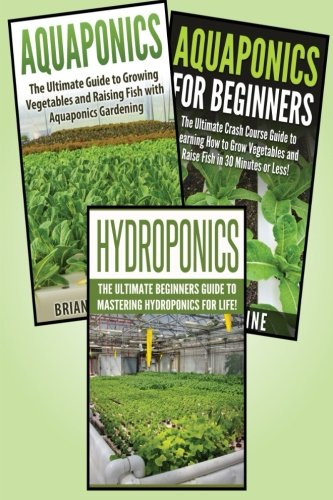 9781511541831: Gardening for Beginners: 3 in 1 Crash Course: Book 1: Aquaponics + Book 2: Hydroponics + Book 3: Aquaponics for Beginners (Gardening - Gardening for Beginners - Aquaponics - Aquaponics for Beginners)